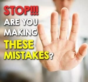 Stop! Are You Making These Mistakes?